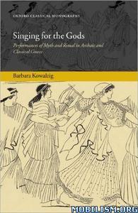 Singing for the Gods by Barbara Kowalzig