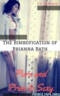Download ebook The Bimbofication of Brianna Bath by BR Eastman (.ePUB)+