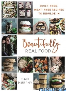 Download Beautifully Real Food by Sam Murphy (.ePUB)