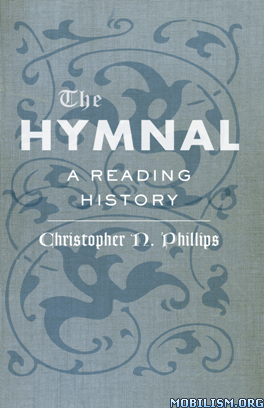 The Hymnal: A Reading History by Christopher N. Phillips