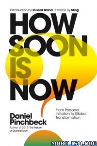 Download ebook How Soon is Now by Daniel Pinchbeck (.ePUB)