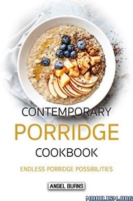 Contemporary Porridge Cookbook by Angel Burns