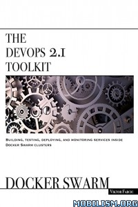 Download The DevOps 2.1 Toolkit Docker Swarm by Viktor Farcic (.PDF)