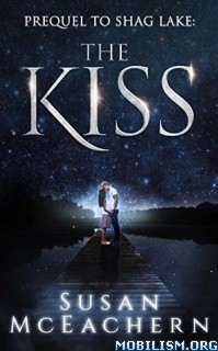 Download ebook Shag Lake Prequel: The Kiss by Susan McEachern (.ePUB)