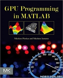 Download ebook GPU Programming in MATLAB by Nikolaos Ploskas (.PDF)