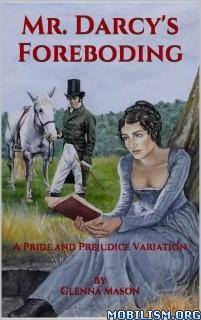 Download ebook Mr. Darcy's Foreboding by Glenna Mason (.ePUB)(.AZW)