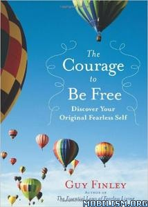 Download ebook The Courage to Be Free by Guy Finley (.ePUB)+