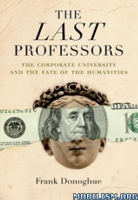 Download ebook The Last Professors by Frank Donoghue (.ePUB)(.MOBI)(.AZW3)