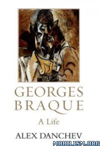Download Georges Braque: A Life by Alex Danchev (.ePUB)