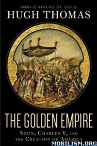 Download ebook The Golden Empire by Hugh Thomas (.ePUB)