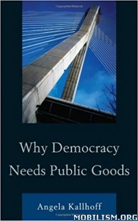 Download ebook Why Democracy Needs Public Goods by Angela Kallhoff (.ePUB)
