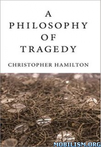 Download ebook A Philosophy of Tragedy by Christopher Hamilton (.ePUB)