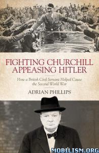 Fighting Churchill, Appeasing Hitler by Adrian Phillip