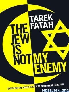 Download The Jew Is Not My Enemy by Tarek Fatah (.ePUB)
