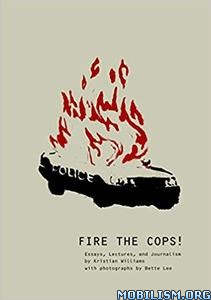 Fire the Cops! by Kristian Williams