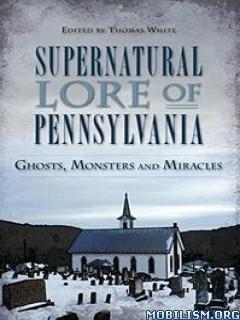 Supernatural Lore of Pennsylvania by Thomas White