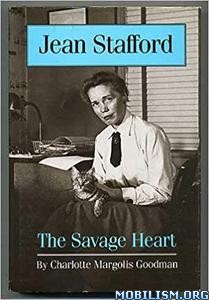 Jean Stafford: The Savage Heart by Charlotte Margolis Goodman