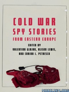 Cold War Spy Stories from Eastern Europe by Valentina Glajar+