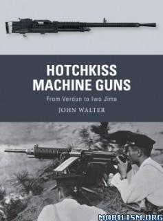 Hotchkiss Machine Guns by John Walter