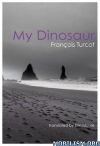 Download My Dinosaur by Francois Turcot (.ePUB)