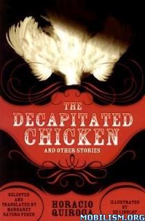 Download Decapitated Chicken .. by Horacio Quiroga (.ePUB)