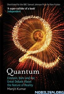 Quantum: Einstein, Bohr, the Nature of Reality by Manjit Kumar