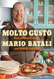 Download ebook Molto Gusto: Easy Italian Cooking by Mario Batali (.ePUB)