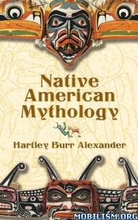 Download ebook Native American Mythology by Hartley Burr Alexander (.ePUB)