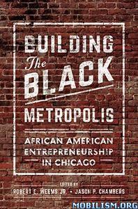 Building the Black Metropolis by Robert E. Weems Jr.+