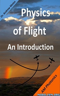 Physics of Flight: An Introduction by Dr. Andrew Motes