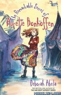 Download ebook Remarkable Secret Aurelie Bonhoffen by Deborah Abela(.ePUB)+