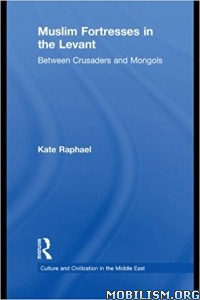 Download ebook Muslim Fortresses in the Levant by Kate Raphael (.ePUB)