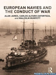 European Navies and the Conduct of War by Alan James+   +