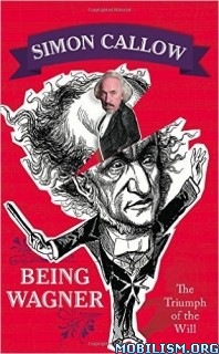 Download Being Wagner by Simon Callow (.ePUB)