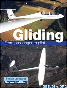 Gliding: From Passenger to Pilot, 2nd Edition by Steve Longland