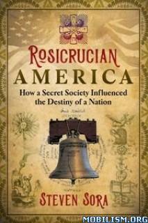 Rosicrucian America by Steven Sora