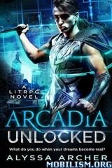 Download Arcadia Unlocked: A LitRPG Novel by Alyssa Archer (.ePUB)