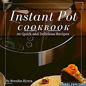 Instant Pot Cookbook by Brendan Rivera