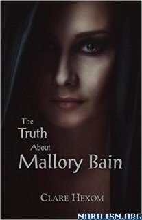 Download ebook The Truth About Mallory Bain by Clare Hexom (.ePUB)