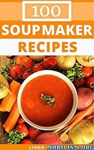 Soup Maker Recipes by Liana Green