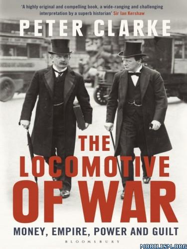Download ebook The Locomotive of War Peter Clarke (.ePUB)