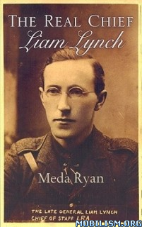 Download The Real Chief: The Story of Liam Lynch by Meda Ryan (.ePUB)