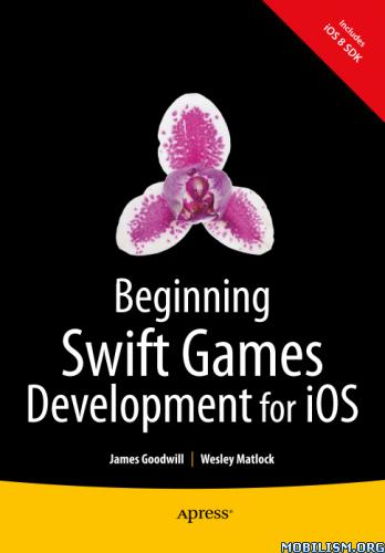Beginning Swift Games Development for iOS by James Goodwill+