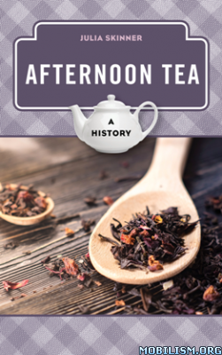 Afternoon Tea: A History by Julia Skinner