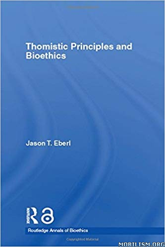 Thomistic Principles and Bioethics by Jason T. Eberl