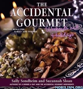The Accidental Gourmet Weekends and Holidays by Sally Sondheim