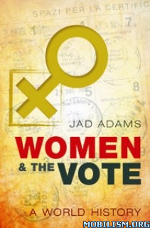 Women and the Vote: A World History by Jad Adams
