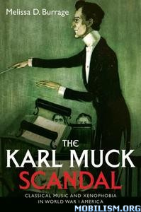 The Karl Muck Scandal by Melissa D. Burrage