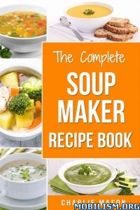 Soup Maker Recipes Book by Charlie Mason