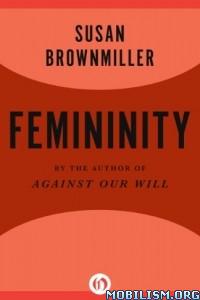 Download ebook Femininity by Susan Brownmiller (.ePUB)